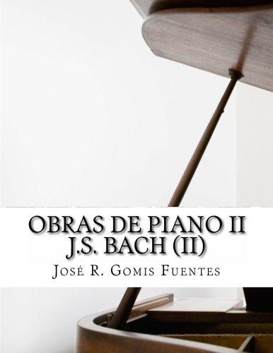 Obras de Piano II J.S. Bach (II) (Spanish Edition) [Sr. Jose R. Gomis Fuentes] (Tapa Blanda)