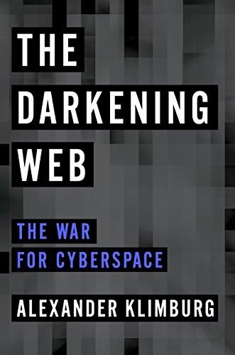 The Darkening Web: The War for Cyberspace Alexander Klimburg