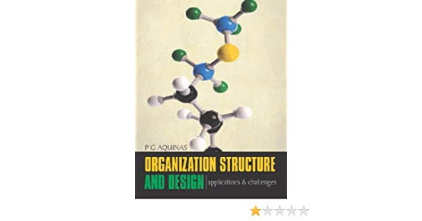 Amazon Com Organization Structure And Design Applications Challenges Ebook Aquinas P G Kindle Store