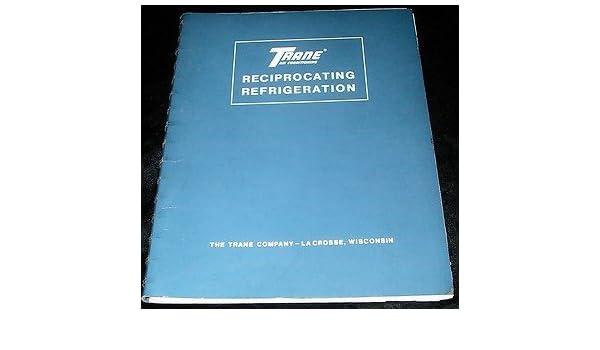 Trane Reciprocating Refrigeration Manual: Amazon com: Books