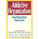 The Addictive Organization, Schaef, Anne W. and Fassel, Diane, 0062548417