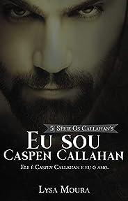 Eu sou Caspen Callahan - Os Callahan's - Livro 5: Os Callah