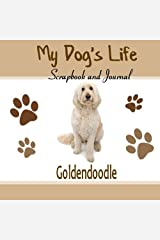 My Dog's Life Scrapbook and Journal Goldendoodle: Photo Journal, Keepsake Book and Record Keeper for your dog