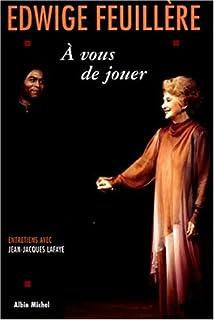 A vous de jouer : entretiens avec Jean-Jacques Lafaye, Feuillère, Edwige