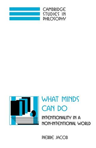 What Minds Can Do: Intentionality in a Non-Intentional World (Cambridge Studies in Philosophy) - Pierre Jacob