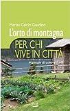 Image de L'orto di montagna per chi vive in città. Manuale di coltivazione