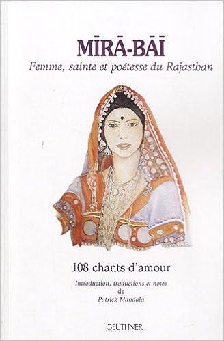 Lire Mira-Bai : Femme, sainte et poétesse du Rajasthan - 108 chants d'amour epub, pdf