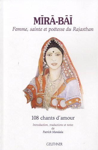 Mira-Bai : Femme, sainte et poétesse du Rajasthan - 108 chants d'amour