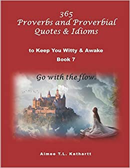365 Proverbs and Proverbial Quotes & Idioms: to Keep You