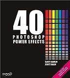 40 Photoshop Power Effects, Scott Hamlin and Scott Balay, 1590592026