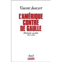 """L'Amérique contre De Gaulle: Histoire secrète, 1961-1969 (Collection """"L'histoire immédiate"""") (French Edition)"""