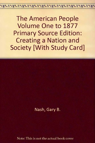 The American People: Creating a Nation and Society, Vol. 1, 7th Edition (MyHistoryLab Series)