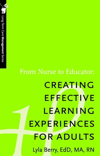 From Nurse to Educator: Creating Effective Learning Experiences for Adults - Long-Term Care Management Series