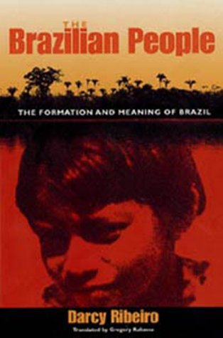 The Brazilian People: The Formation and Meaning of Brazil (University of Florida Center for Latin American Studies)