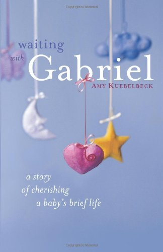 Waiting with Gabriel: A Story of Cherishing a Baby's Brief Life