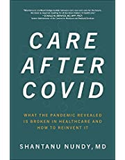 Care After Covid: What the Pandemic Revealed Is Broken in Healthcare and How to Reinvent It