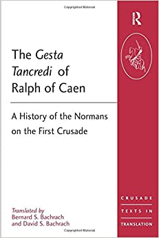 The Gesta Tancredi of Ralph of Caen: A History of the Normans on the First Crusade (Crusade Texts in Translation)