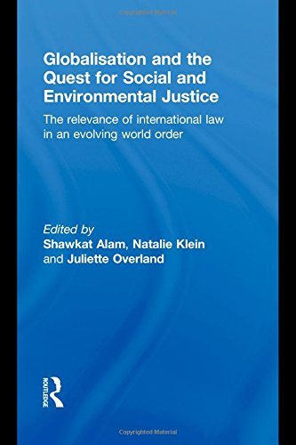 Globalisation and the Quest for Social and Environmental Justice: The Relevance of International Law in an Evolving Worl