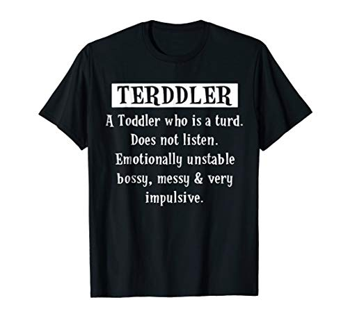 Terddler A Toddler Who Is A Turd Does Not Listen Mommy Page