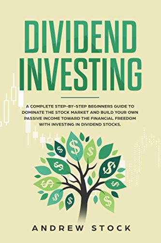 418ST9eKPlL - Dividend Investing: A Complete Step-by-Step Beginners Guide to Dominate the Stock Market and Build Your Own Passive Income Toward Financial Freedom with Investing in Dividend Stocks