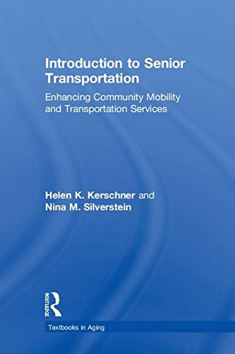 Introduction to Senior Transportation: Enhancing Community Mobility and Transportation Services (Textbooks in Aging)