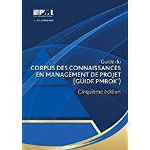 Guide du Corpus des connaissances en management de projet (Guide PMBOK®) – ?inquième édition [A Guide to the Project Management Body of Knowledge (PMBOK® Guide)-Fifth Edition](French Edition)