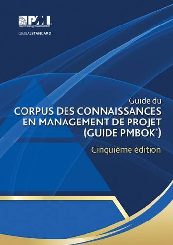 Guide du Corpus des connaissances en management de projet (Guide PMBOK) – ?inquième édition [A Guide to the Project Management Body of Knowledge (PMBOK Guide)-Fifth Edition](French Edition)