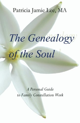 The Genealogy of the Soul: A Personal Guide to Family Constellation Work