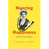 Hearing Happiness: Deafness Cures in History (Chicago Visions and Revisions)