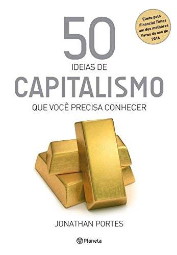 50 Ideias de Capitalismo que Você Precisa Conhecer