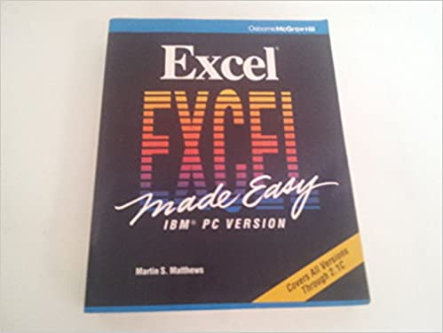Excel 2.1 Made Easy: IBM PC Version: Martin S. Matthews ...