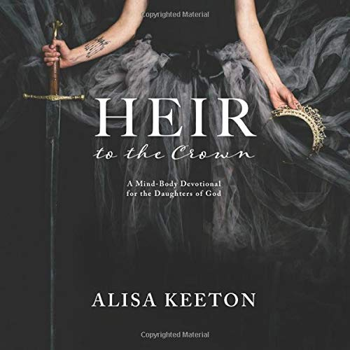 Heir To The Crown  A Mind Body Devotional For The Daughters Of God