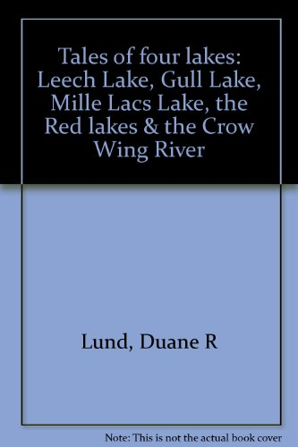 (Tales of four lakes: Leech Lake, Gull Lake, Mille Lacs Lake, the Red lakes & the Crow Wing River)