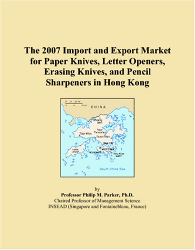 The 2007 Import and Export Market for Paper Knives, Letter Openers, Erasing Knives, and Pencil Sharpeners in Hong Kong