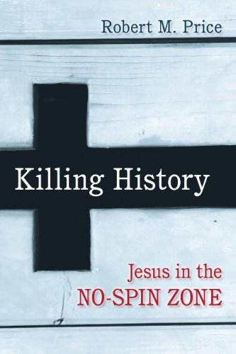 Killing history jesus in the no spin zone kindle edition by killing history jesus in the no spin zone by price robert m fandeluxe Choice Image