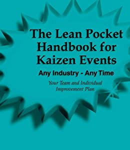 The Lean Pocket Handbook for Kaizen Events - Any Industry - Any Time  (Revised Edition with Over 30 Dropbox File Links to Excel Worksheets)