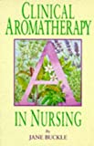 Clinical Aromatherapy in Nursing, Buckle, Jane, 0340631775