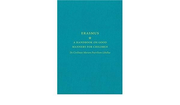 A Handbook on Good Manners for Children: De Civilitate Morum Puerilium Libellus: Amazon.es: Erasmus: Libros en idiomas extranjeros