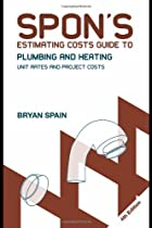 Spon's Estimating Costs Guide to Plumbing and Heating: Unit Rates and Project Costs, Fourth Edition (Spon's Estimating Costs Guides)