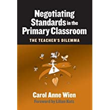 Negotiating Standards in the Primary Classroom: The Teacher's Dilemma (Early Childhood Education Series (Teachers College Pr)) by Carol Anne Wien (2004-10-19)