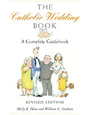 The Catholic Wedding Book: A Complete Guidebook for Brides, Grooms, and their Parents, with Instructions for Planning the Ritual, Managing People and Details in the Best Possibl