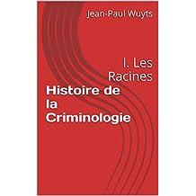 Histoire de la Criminologie: I. Les Racines (PsyCriPol t. 3) (French Edition)