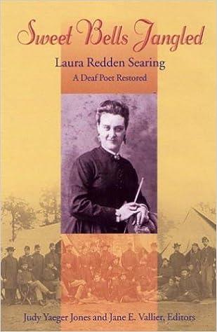 Sweet Bells Jangled: Laura Redden Searing, A Deaf Poet Restored (Gallaudet Classics in Deaf Studies Series, Vol. 4)