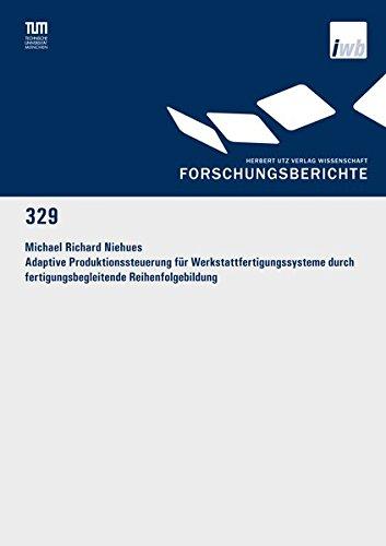 Adaptive Produktionssteuerung für Werkstattfertigungssysteme durch fertigungsbegleitende Reihenfolgebildung (Forschungsberichte IWB) Taschenbuch – 11. August 2017 Michael Richard Niehues Utz Herbert 3831646503