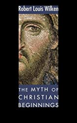 The Myth of Christian Beginnings: