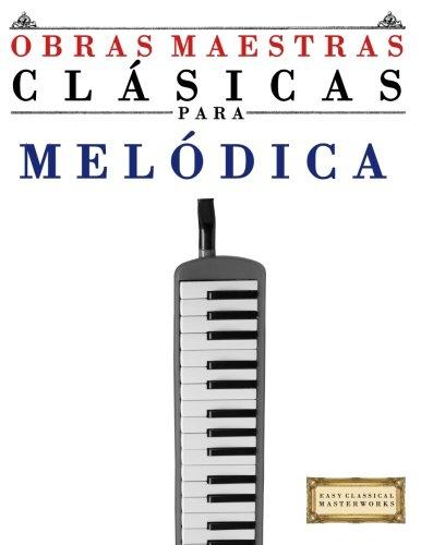 Libro : Obras Maestras Clasicas para Melodica: Piezas fac...