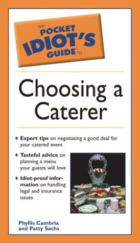 Pocket Idiot's Guide to Choosing a Caterer (Pocket Idiot's Guides)