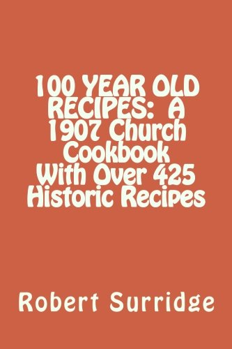Download 100 YEAR OLD RECIPES:  A 1907 Church Cookbook With Over 425 Historic Recipes PDF