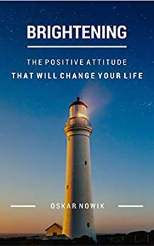 Brightening: The Positive Attitude That Will Change Your Life by [Nowik, Oskar]