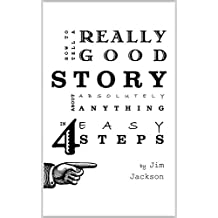 How to Tell a Really Good Story about Absolutely Anything in 4 Easy Steps: easy storytelling